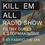 Kill Em All Radio Show Episode 3 - Filthy Dukes & Stopmakingme - Jan 11