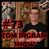 Tom Ingram Show #73