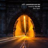 The AM - City : Underground 004 (2017 April)