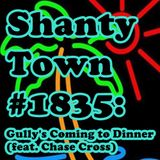 Shanty Town #1835: Gully's Coming to Dinner (feat. Chase Cross)