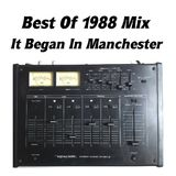 Best Of 1988 Mix (It Began In Manchester).........................recorded 29 years ago.