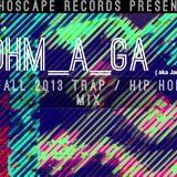 Ohm_A_Ga ( Jamie Starr ) - Fall 2013 Trap / Hip-Hop Mix