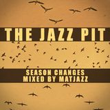 The Jazz Pit Vol.6 : Guest mix - MATJAZZ - Season Changes
