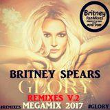 Britney Spears - GLORY Remixes V.2 (Megamix 2017)