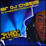 CHEESETRACKS Presents - Hello World My name is Mr. D.J. ChEeSe Part 2
