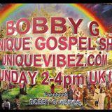 BOBBY G UNIQUE GOSPEL SHOW SUNDAY 5th MARCH 2017