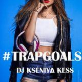 DJ KSENIYA KESS #TRAPGOALS #005 (Radioshow)