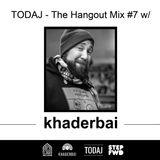 TODAJ - The Hangout Mix #7 w/ khaderbai