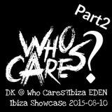 David Korg (DK) @ Who Cares ? Ibiza EDEN IBIZA Showcase Part2 2015-08-10