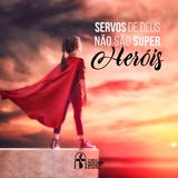 Servos de Deus não são super Heróis
