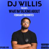 DJ WILLIS | WHAT IM TALKING ABOUT PODCAST| EPISODE 009 | FEBRUARY FAVOURITES | MULTI GENRE