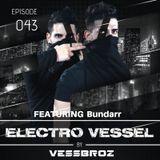 Electro Vessel with Vessbroz Episode 43 ft. Bundarr