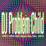 DJ Problem Child - 93-94 Old Skool Mix Dec 2015