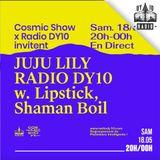 JUJU LILY - RADIO DY10 Crew (Part.1) / Cosmic Show /  18 mai 2019
