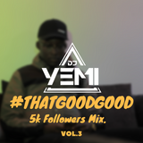DJYEMI - #ThatGoodGood 5K FOLLOWERS MIX @DJ_YEMI