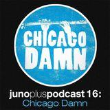 Juno Plus Podcast 16 - Chicago Damn