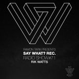 Say What? Recordings Radio Show 071 with Rik Watts