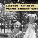 Alzheimer's-A Mother and Daughter's Bittersweet Journey