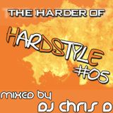 The Harder of Hardstyle #05 (Mixed by DJ Chris D)
