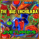 BIG ENCHILADA 42: JIVE TURKEYS