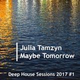 Maybe Tomorrow - Deep House Sessions 2017
