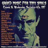 Grand Music For Tiny Souls - Episode 16, September 6th, 2017