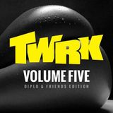 TWRK - VOLUME FIVE (Diplo & Friends Edition)