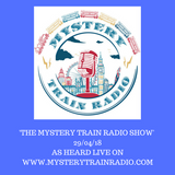 The Mystery Train Radio Show - 29/04/18