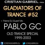 Gladiators Of Trance #52 OLD TRANCE SPECIAL 1995-2003 + Guest Mix: PABLO GC (24.8.12)