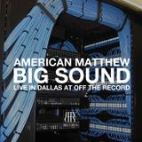 BIG SOUND: American Matthew Live at Off The Record