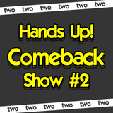 Hands Up! Comeback Show #2