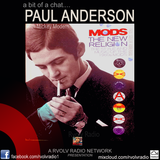 MODS THE NEW RELIGION - A Bit Of A Chat with Paul Anderson