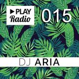PLAY Radio 015 with DJ ARIA - Deep House Mix
