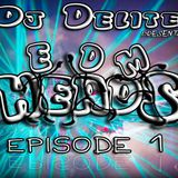 EDM Heads Episode 1 Dj Delite