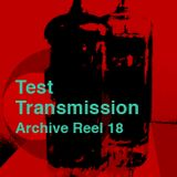 Test Transmission Archive Reel 18