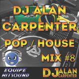 Dj Alan Carpenter SET Pop House Mix #8