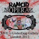 Rancid Opera live @ UnderDog Gallery, London 2017
