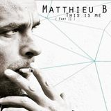 Matthieu B - This is me ( Part II )