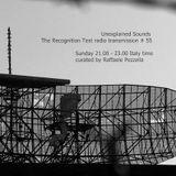Unexplained Sounds Group - The Recognition Test # 55
