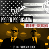 "Proper Propaganda Ep. 136, ""Women in Black"""
