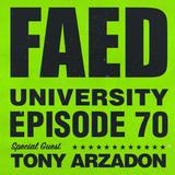 FAED University Episode 70 featuring Tony Arzadon - 08.14.19