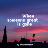 When someone great is gone