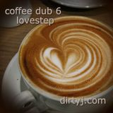 coffee dub 6 - lovestep - dirtyj