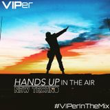 #VIPerInTheMix 12 : HANDS UP IN THE AIR (NEW TECHNO)