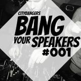 Bang Your Speakers #001
