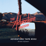 ADVENTURE TAPE #002 | RYAN KENNY