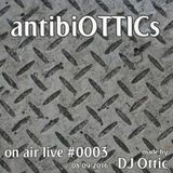 "antibiOTTICs ""on air live"" Radioshow #0003 2016-09-08"