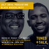 Tunes + Talk: Podcasting Black Masculinity (JULY 28TH)