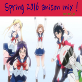 Spring 2016 anison mix !