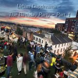 Urban Daydreams - The Birthday Party - Part 1